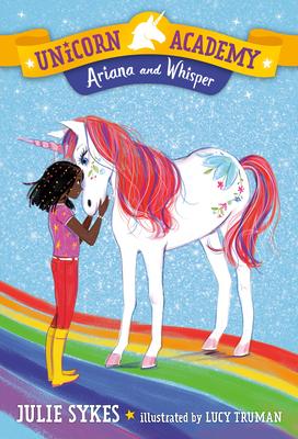 Unicorn Academy #8: Ariana and Whisper - Sykes, Julie