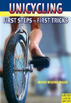 Unicycling: First Steps - First Tricks - Anders-Wilkens, Andreas, and Mager, Robert