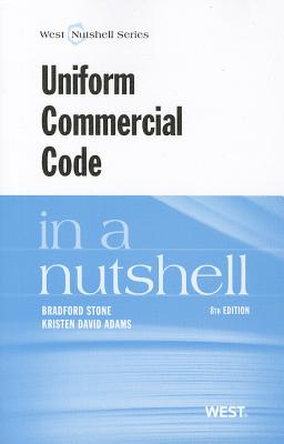 Uniform Commercial Code in a Nutshell - Stone, Bradford, and Adams, Kristen David