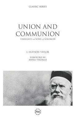 Union and Communion: Thoughts on the Song of Solomon - Thomas, Anna (Foreword by), and Taylor, J Hudson