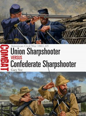 Union Sharpshooter Vs Confederate Sharpshooter: American Civil War 1861-65 - Yee, Gary