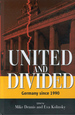 United and Divided: Germany Since 1990 - Dennis, Mike (Editor), and Kolinsky, Eva (Editor)