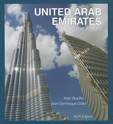 United Arab Emirates: Facing the Future - Bradfer, Alain, and Dallet, Jean-Dominique