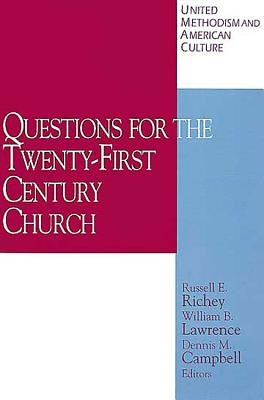 United Methodism and American Culture Volume 4: Questions for the Twenty-First Century Church - Richey, Russell E, and Campbell, Dennis M, and Lawrence, William B