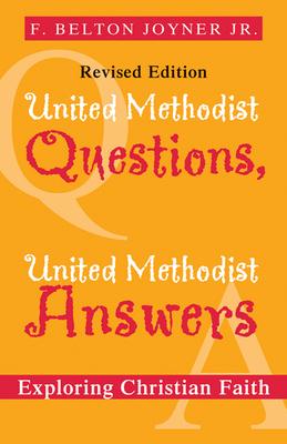 United Methodist Questions, United Methodist Answers, Revised Edition: Exploring Christian Faith - Joyner, Belton