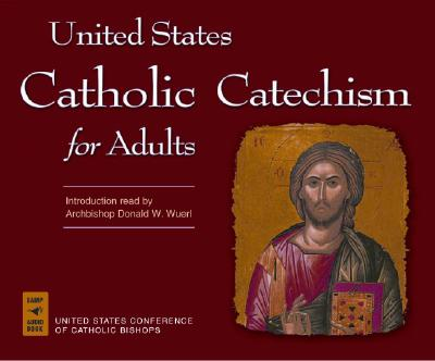 United States Catholic Catechism for Adults - United States Conference of Catholic Bishops, and Wuerl, Donald W (Introduction by)