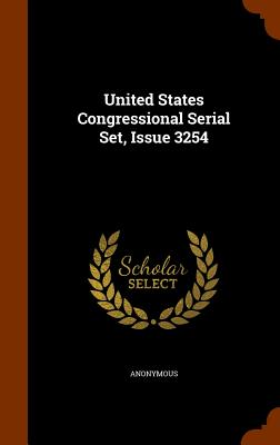 United States Congressional Serial Set, Issue 3254 - Anonymous
