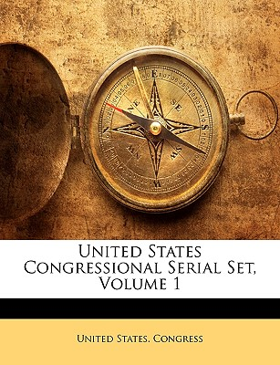 United States Congressional Serial Set, Volume 1 - United States Congress, States Congress (Creator)