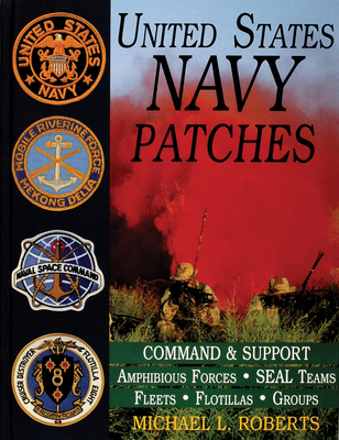 United States Navy Patches Series: Volume IV: Amphibious Forces, Seal Teams, Fleets, Flotillas, Groups - Roberts, Michael L