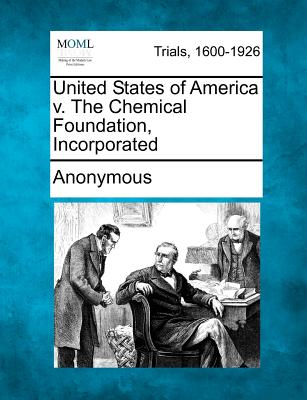 United States of America V. the Chemical Foundation, Incorporated - Anonymous