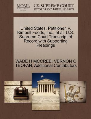 United States, Petitioner, V. Kimbell Foods, Inc., et al. U.S. Supreme Court Transcript of Record with Supporting Pleadings - McCree, Wade H, and Teofan, Vernon O, and Additional Contributors