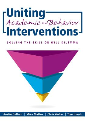 Uniting Academic and Behavior Interventions: Soving the Skill or Will Dilemma - Buffum, Austin, and Mattos, Mike