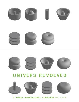 Univers Revolved: A Three-Dimensional Alphabet - Lee, Ji