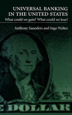 Universal Banking in the United States: What Could We Gain? What Could We Lose? - Saunders, Anthony, and Walters, Ingo