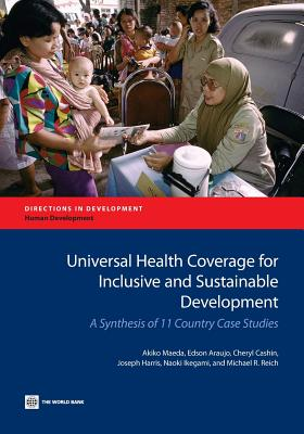 Universal Health Coverage for Inclusive and Sustainable Development: A Synthesis of 11 Country Case Studies - Maeda, Akiko, and Araujo, Edson, and Cashin, Cheryl