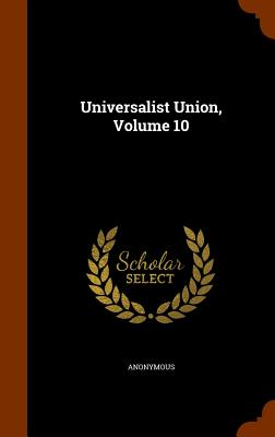 Universalist Union, Volume 10 - Anonymous
