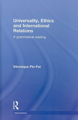 Universality, Ethics and International Relations: A Grammatical Reading - Pin-Fat, Veronique