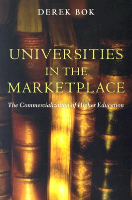 Universities in the Marketplace: The Commercialization of Higher Education - Bok, Derek Curtis