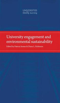 University Engagement and Environmental Sustainability - Inman, Patricia (Editor), and Robinson, Diana (Editor), and Diana, Robinson (Editor)