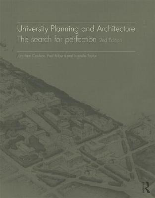University Planning and Architecture: The Search for Perfection - Coulson, Jonathan, and Roberts, Paul, and Taylor, Isabelle