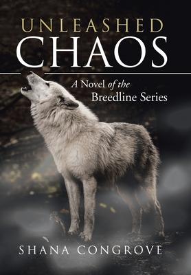 Unleashed Chaos: A Novel of the Breedline Series - Congrove, Shana