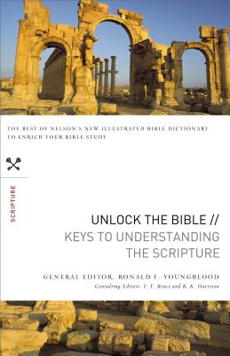 Unlock the Bible: Keys to Understanding the Scripture - Youngblood, Ronald F., and Bruce, F. F. (Editor), and Harrison, R. K. (Editor)