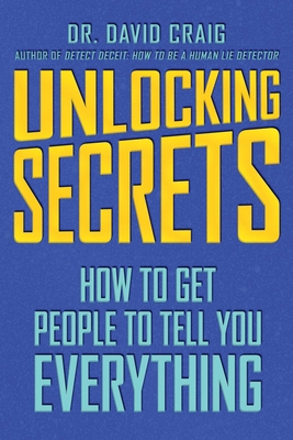 Unlocking Secrets: How to Get People to Tell You Everything - Craig, David, Dr.
