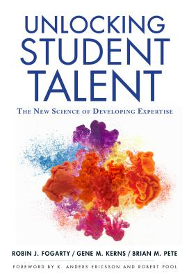 Unlocking Student Talent: The New Science of Developing Expertise - Fogarty, Robin J, and Kerns, Gene M, and Pete, Brian M