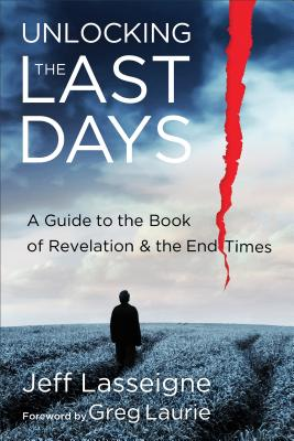 Unlocking the Last Days: A Guide to the Book of Revelation and the End Times - Lasseigne, Jeff