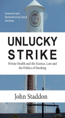 Unlucky Strike: Private Health and the Science, Law and Politics of Smoking - Staddon, John