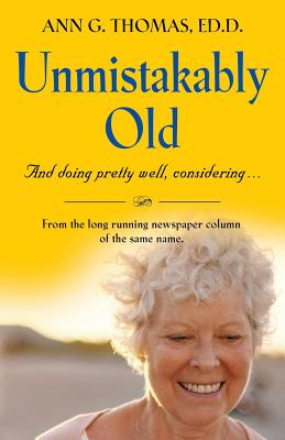 Unmistakably Old and Doing Pretty Well, Considering.... - Thomas Ed D, Ann G