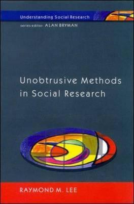 Unobtrusive Methods in Social Research - Lee, Raymond M, Professor