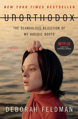 Unorthodox: The Scandalous Rejection of My Hasidic Roots - Feldman, Deborah