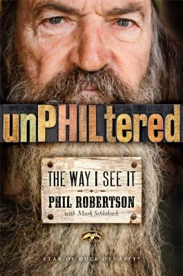 Unphiltered: The Way I See It - Robertson, Phil, and Schlabach, Mark