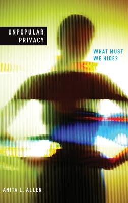 Unpopular Privacy: What Must We Hide? - Allen, Anita