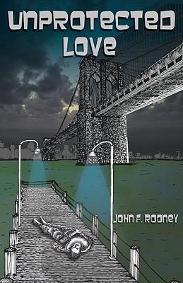 Unprotected Love - Rooney, John F