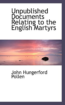 Unpublished Documents Relating to the English Martyrs - Pollen, John Hungerford