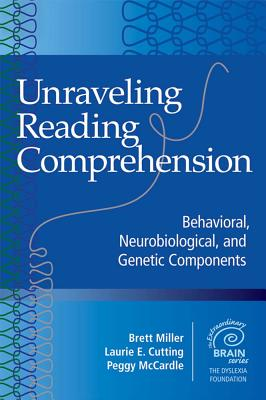 Unraveling Reading Comprehension: Behavioral, Neurobiological and Genetic Components - Miller, Brett (Editor), and Cutting, Laurie (Editor), and McCardle, Peggy (Editor)