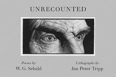 Unrecounted - Sebald, W G, and Hamburger, Michael (Translated by), and Kohler, Andrea, and Enzensberger, Hans Magnus (Contributions by)