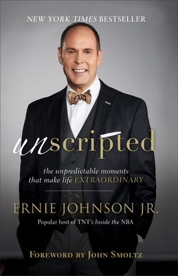 Unscripted: The Unpredictable Moments That Make Life Extraordinary - Johnson, Ernie Jr, and Smoltz, John (Foreword by)