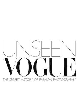 Unseen Vogue: The Secret History of Fashion Photography - Derrick, Robin (Editor), and Muir, Robin (Editor)