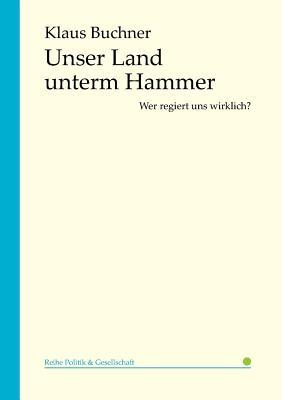 Unser Land Unterm Hammer - Buchner, Klaus