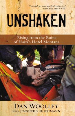 Unshaken: Rising from the Ruins of Haiti's Hotel Montana - Woolley, Dan, and Schuchmann, Jennifer