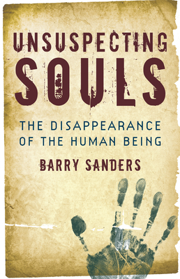 Unsuspecting Souls: The Disappearance of the Human Being - Sanders, Barry