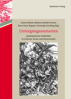 Untergangsszenarien: Apokalyptische Denkbilder in Literatur, Kunst Und Wissenschaft - Bluhm, Lothar (Editor), and Schiefer Ferrari, Markus (Editor), and Wagner, Hans-Peter (Editor)