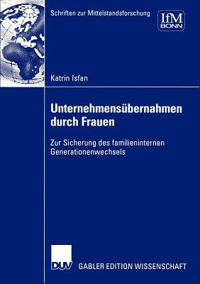 Unternehmensubernahmen Durch Frauen: Zur Sicherung Des Familieninternen Generationenwechsels - Schroter, Stefan (Contributions by), and Isfan, Katrin