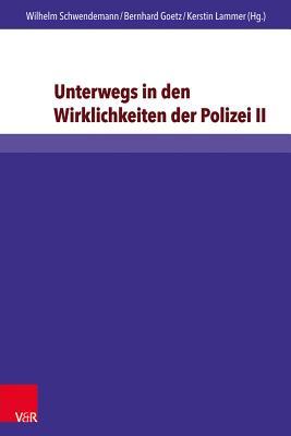 Unterwegs in Den Wirklichkeiten Der Polizei II: Berufsethische Konkretionen in Einem Fraktalen Lernraum - Dittmer, Soren (Contributions by), and Goetz, Bernhard (Editor), and Gotz, Mareike (Contributions by)