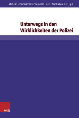 Unterwegs in Den Wirklichkeiten Der Polizei: Polizeiseelsorge Und Berufsethik Der Polizei - Goetz, Bernhard (Editor), and Lammer, Kerstin (Editor), and Schwendemann, Wilhelm (Editor)