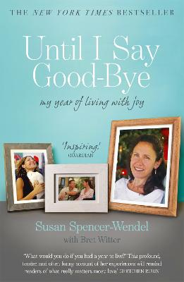 Until I Say Good-bye: My Year of Living With Joy - Witter, Bret, and Spencer-Wendel, Susan