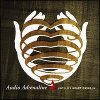 Until My Heart Caves In - Audio Adrenaline